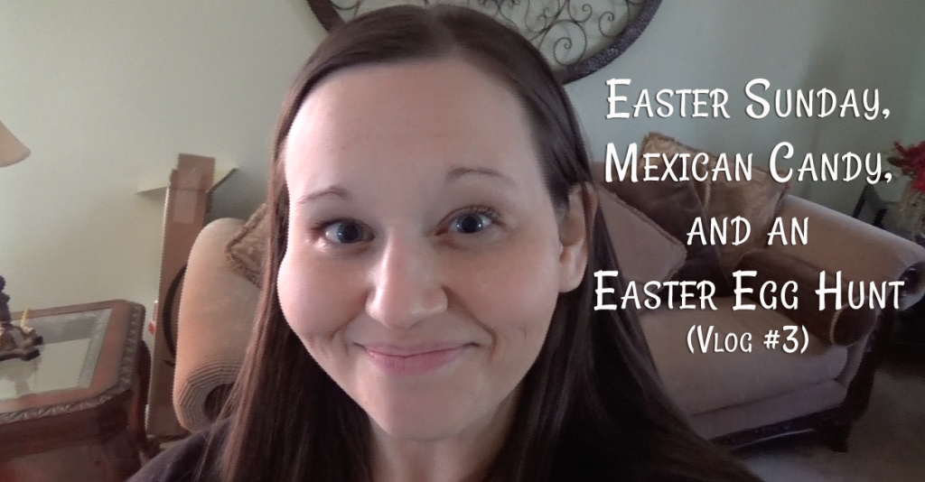 Easter Sunday, Mexican Candy, and an Easter Egg Hunt (Blessed Seven - Vlog #3)